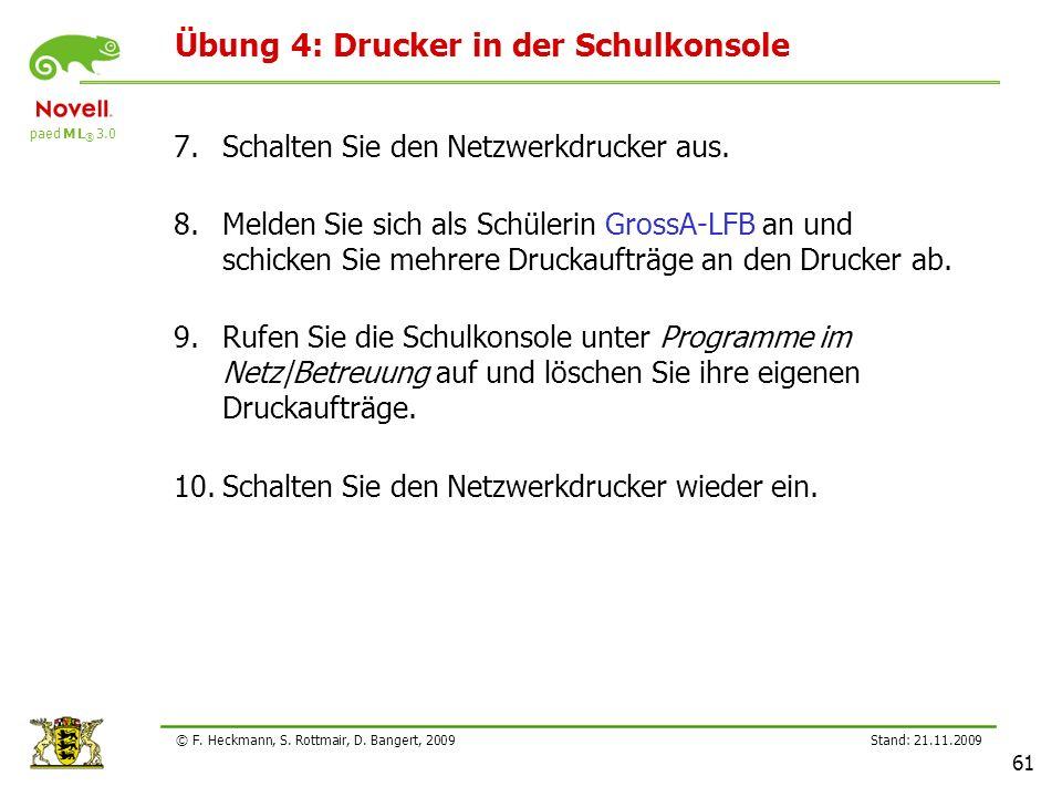 paed M L ® 3.0 Stand: 21.11.2009 61 © F. Heckmann, S. Rottmair, D. Bangert, 2009 Übung 4: Drucker in der Schulkonsole 7.Schalten Sie den Netzwerkdruck