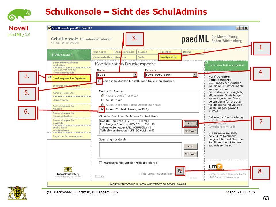 paed M L ® 3.0 Stand: 21.11.2009 63 © F. Heckmann, S. Rottmair, D. Bangert, 2009 Schulkonsole – Sicht des SchulAdmins 2. 4. 1. 5. 3. 6. 7. 8.