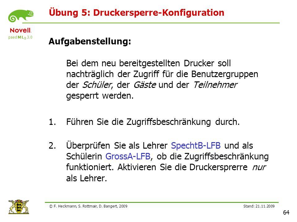 paed M L ® 3.0 Stand: 21.11.2009 64 © F. Heckmann, S. Rottmair, D. Bangert, 2009 Übung 5: Druckersperre-Konfiguration Aufgabenstellung: Bei dem neu be