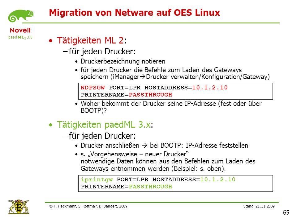 paed M L ® 3.0 Stand: 21.11.2009 65 © F. Heckmann, S. Rottmair, D. Bangert, 2009 Migration von Netware auf OES Linux Tätigkeiten ML 2: –für jeden Druc