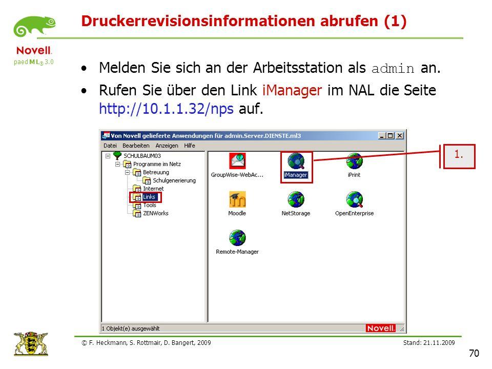 paed M L ® 3.0 Stand: 21.11.2009 70 © F. Heckmann, S. Rottmair, D. Bangert, 2009 Druckerrevisionsinformationen abrufen (1) Melden Sie sich an der Arbe