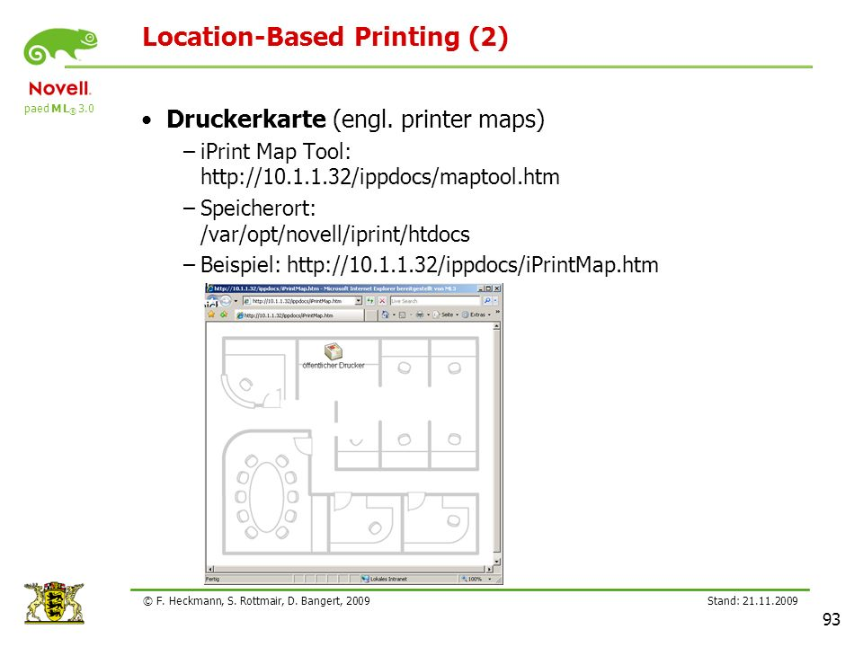 paed M L ® 3.0 Stand: 21.11.2009 93 © F. Heckmann, S. Rottmair, D. Bangert, 2009 Location-Based Printing (2) Druckerkarte (engl. printer maps) –iPrint