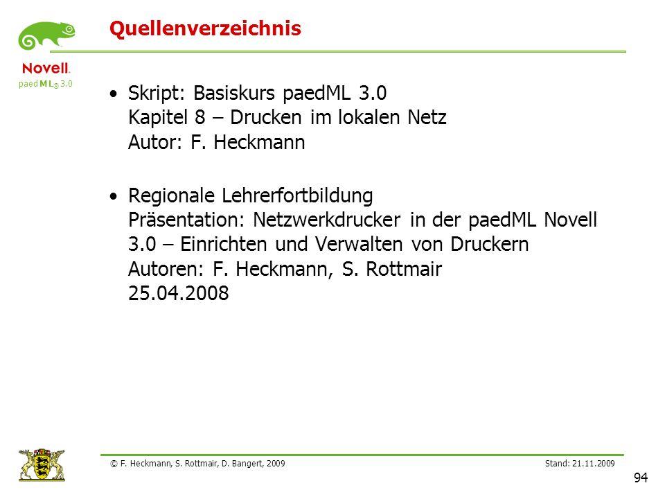 paed M L ® 3.0 Stand: 21.11.2009 94 © F. Heckmann, S. Rottmair, D. Bangert, 2009 Quellenverzeichnis Skript: Basiskurs paedML 3.0 Kapitel 8 – Drucken i