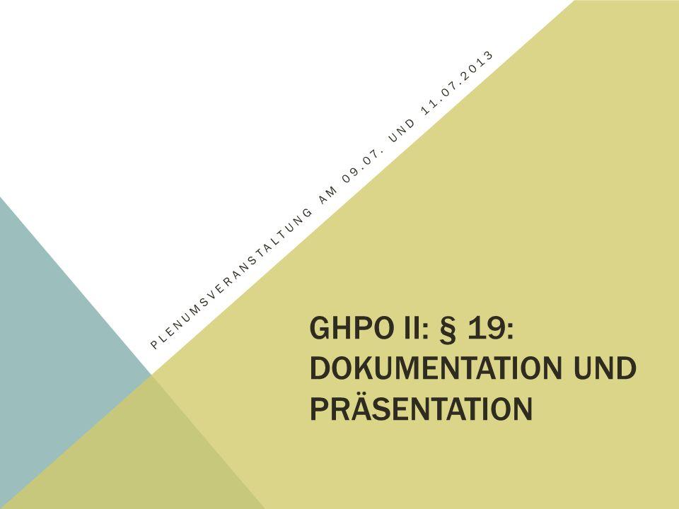 GHPO II: § 19: DOKUMENTATION UND PRÄSENTATION PLENUMSVERANSTALTUNG AM 09.07. UND 11.07.2013