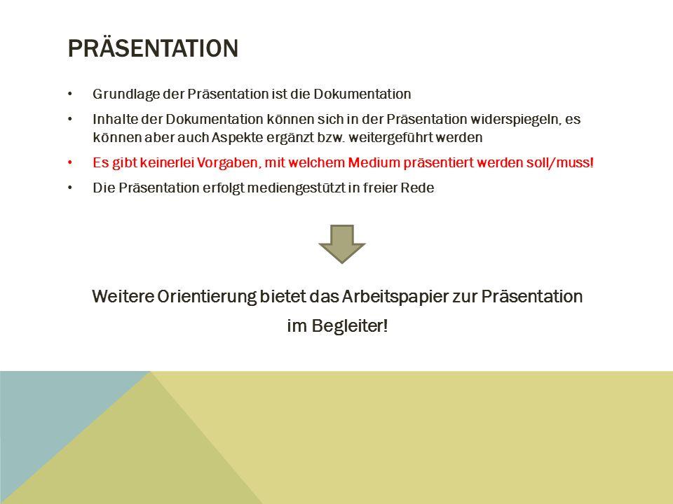 PRÄSENTATION Grundlage der Präsentation ist die Dokumentation Inhalte der Dokumentation können sich in der Präsentation widerspiegeln, es können aber