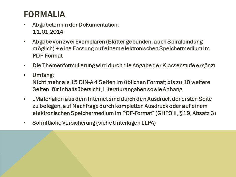 FORMALIA Abgabetermin der Dokumentation: 11.01.2014 Abgabe von zwei Exemplaren (Blätter gebunden, auch Spiralbindung möglich) + eine Fassung auf einem