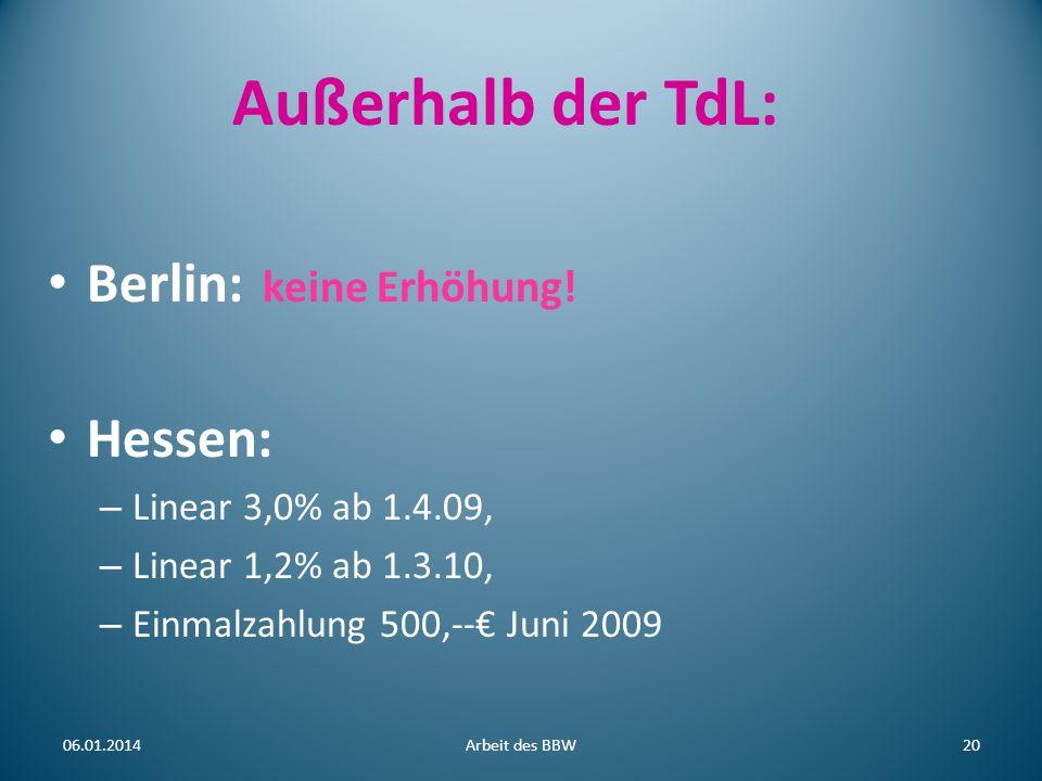 Außerhalb der TdL: Berlin: keine Erhöhung! Hessen: – Linear 3,0% ab 1.4.09, – Linear 1,2% ab 1.3.10, – Einmalzahlung 500,-- Juni 2009 06.01.2014Arbeit