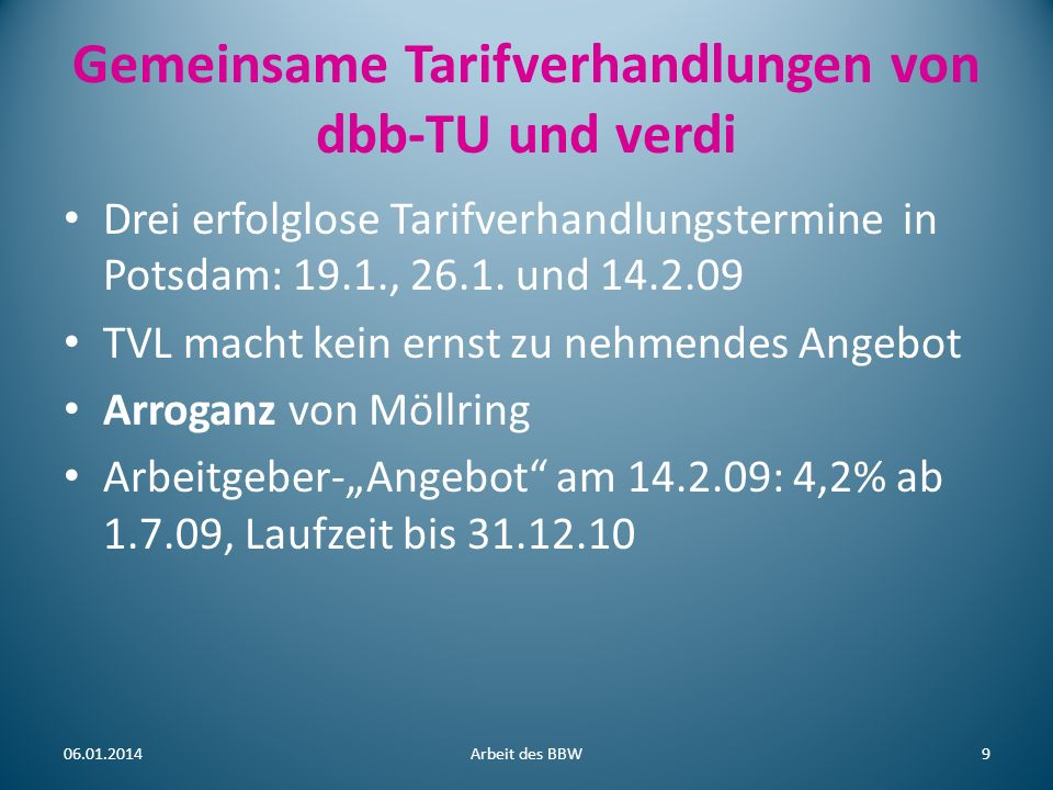 Gemeinsame Tarifverhandlungen von dbb-TU und verdi Drei erfolglose Tarifverhandlungstermine in Potsdam: 19.1., 26.1. und 14.2.09 TVL macht kein ernst