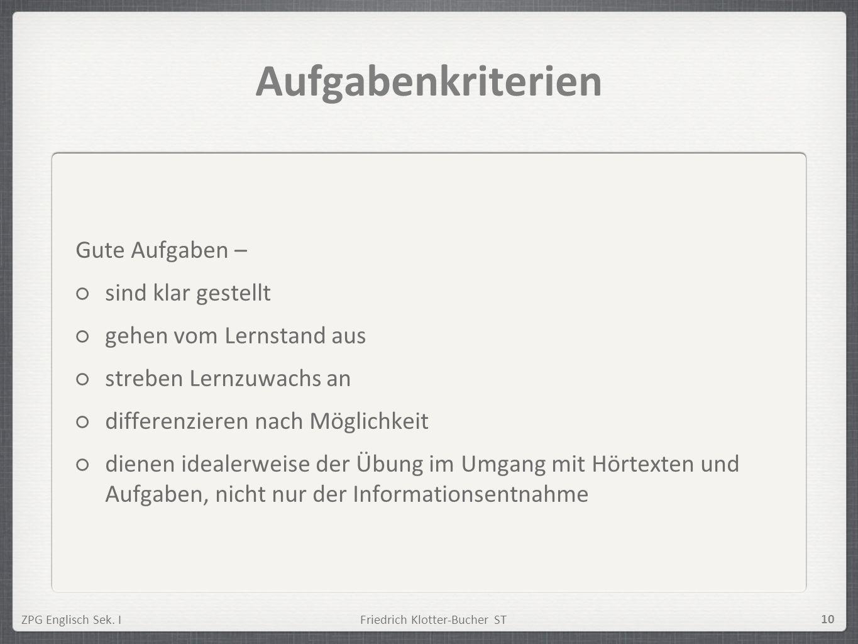 ZPG Englisch Sek. IFriedrich Klotter-Bucher ST 10 Aufgabenkriterien Gute Aufgaben – sind klar gestellt gehen vom Lernstand aus streben Lernzuwachs an