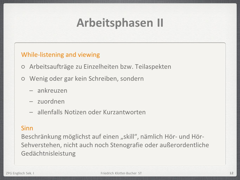 ZPG Englisch Sek. IFriedrich Klotter-Bucher ST 12 Arbeitsphasen II While-listening and viewing Arbeitsaufträge zu Einzelheiten bzw. Teilaspekten Wenig