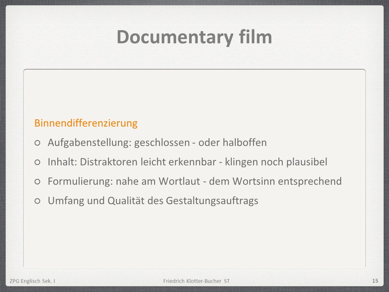 ZPG Englisch Sek. IFriedrich Klotter-Bucher ST 15 Documentary film Binnendifferenzierung Aufgabenstellung: geschlossen - oder halboffen Inhalt: Distra