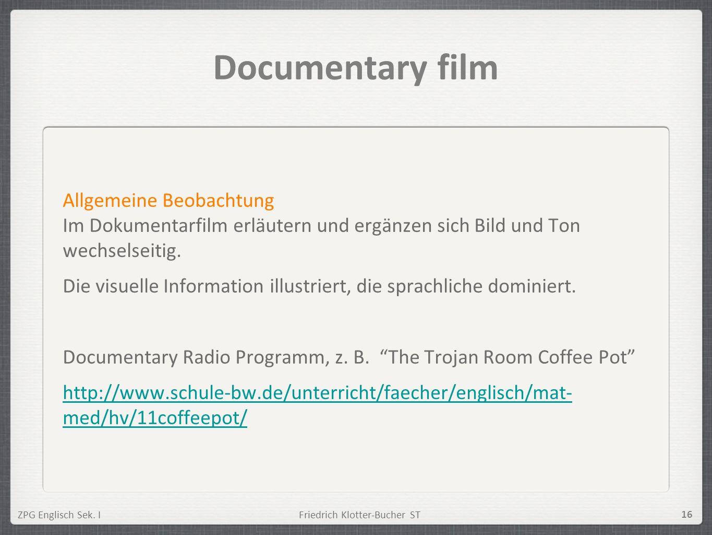 ZPG Englisch Sek. IFriedrich Klotter-Bucher ST 16 Documentary film Allgemeine Beobachtung Im Dokumentarfilm erläutern und ergänzen sich Bild und Ton w