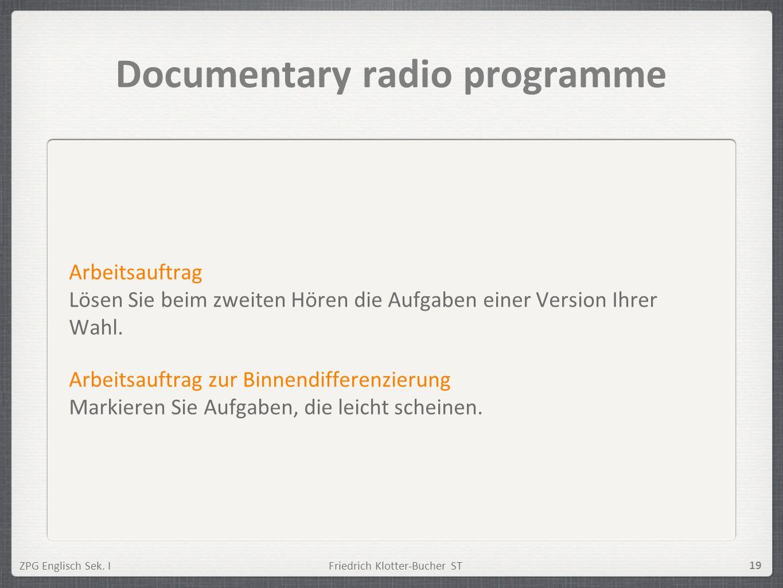 ZPG Englisch Sek. IFriedrich Klotter-Bucher ST 19 Documentary radio programme Arbeitsauftrag Lösen Sie beim zweiten Hören die Aufgaben einer Version I