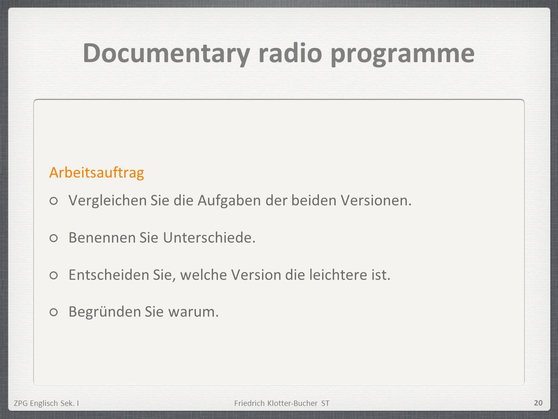 ZPG Englisch Sek. IFriedrich Klotter-Bucher ST 20 Documentary radio programme Arbeitsauftrag Vergleichen Sie die Aufgaben der beiden Versionen. Benenn