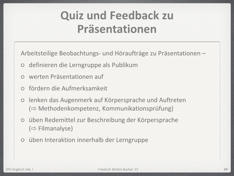 ZPG Englisch Sek. IFriedrich Klotter-Bucher ST 24 Quiz und Feedback zu Präsentationen Arbeitsteilige Beobachtungs- und Höraufträge zu Präsentationen –
