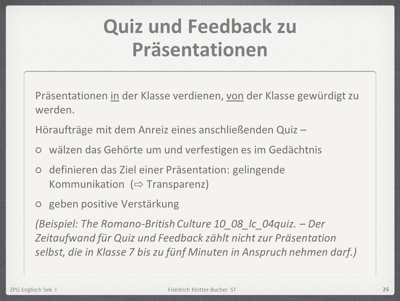 ZPG Englisch Sek. IFriedrich Klotter-Bucher ST 25 Quiz und Feedback zu Präsentationen Präsentationen in der Klasse verdienen, von der Klasse gewürdigt