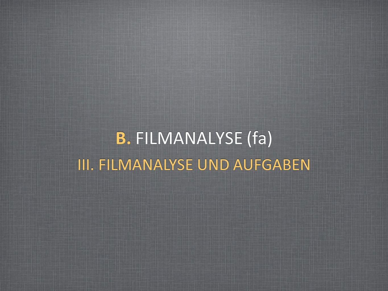 B. FILMANALYSE (fa) III. FILMANALYSE UND AUFGABEN