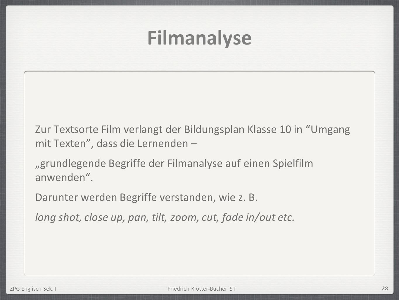 ZPG Englisch Sek. IFriedrich Klotter-Bucher ST 28 Filmanalyse Zur Textsorte Film verlangt der Bildungsplan Klasse 10 in Umgang mit Texten, dass die Le