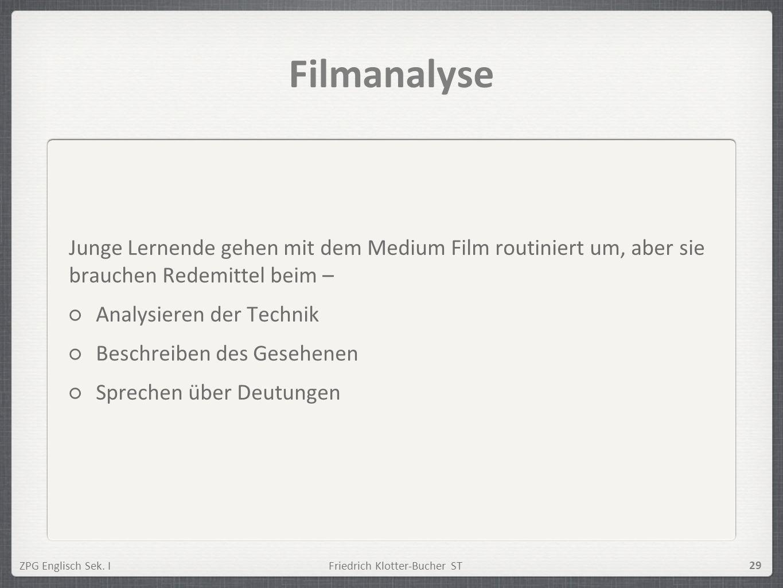 ZPG Englisch Sek. IFriedrich Klotter-Bucher ST 29 Filmanalyse Junge Lernende gehen mit dem Medium Film routiniert um, aber sie brauchen Redemittel bei