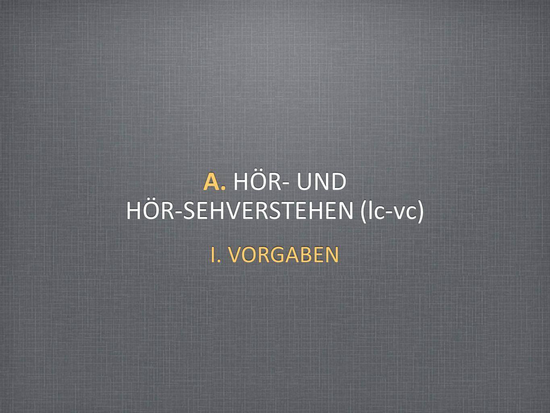 A. HÖR- UND HÖR-SEHVERSTEHEN (lc-vc) I. VORGABEN