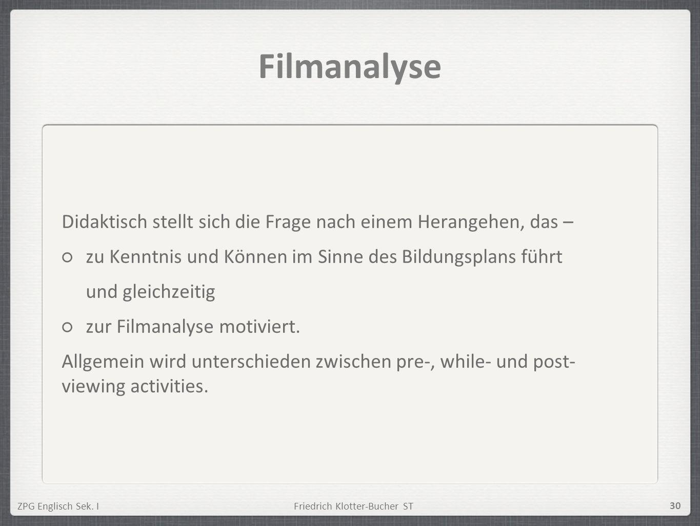 ZPG Englisch Sek. IFriedrich Klotter-Bucher ST 30 Filmanalyse Didaktisch stellt sich die Frage nach einem Herangehen, das – zu Kenntnis und Können im