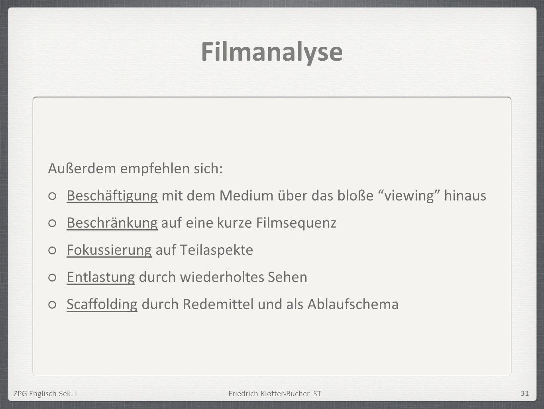 ZPG Englisch Sek. IFriedrich Klotter-Bucher ST 31 Filmanalyse Außerdem empfehlen sich: Beschäftigung mit dem Medium über das bloße viewing hinaus Besc