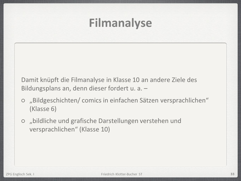 ZPG Englisch Sek. IFriedrich Klotter-Bucher ST 33 Filmanalyse Damit knüpft die Filmanalyse in Klasse 10 an andere Ziele des Bildungsplans an, denn die