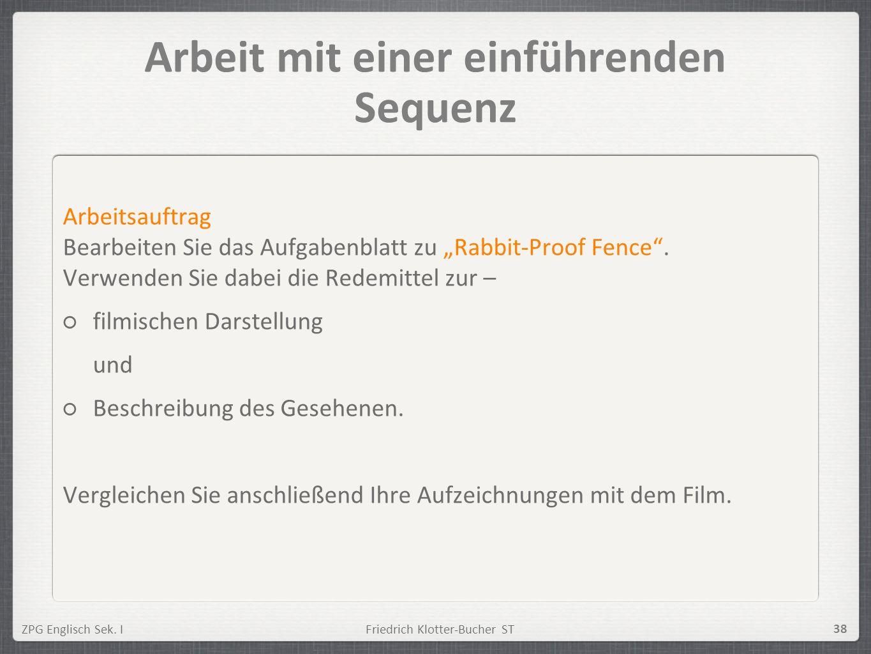 ZPG Englisch Sek. IFriedrich Klotter-Bucher ST 38 Arbeit mit einer einführenden Sequenz Arbeitsauftrag Bearbeiten Sie das Aufgabenblatt zu Rabbit-Proo
