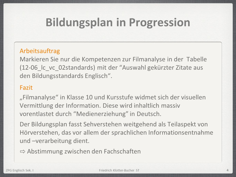 ZPG Englisch Sek. IFriedrich Klotter-Bucher ST 4 Bildungsplan in Progression Arbeitsauftrag Markieren Sie nur die Kompetenzen zur Filmanalyse in der T