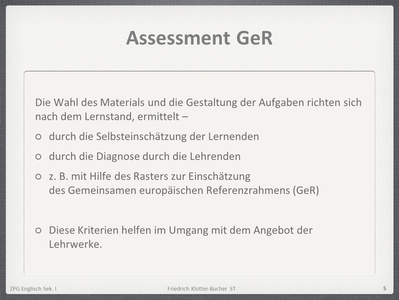 ZPG Englisch Sek. IFriedrich Klotter-Bucher ST 5 Assessment GeR Die Wahl des Materials und die Gestaltung der Aufgaben richten sich nach dem Lernstand