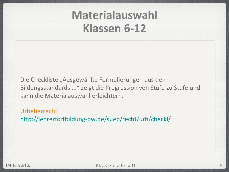 ZPG Englisch Sek. IFriedrich Klotter-Bucher ST 6 Materialauswahl Klassen 6-12 Die Checkliste Ausgewählte Formulierungen aus den Bildungsstandards... z
