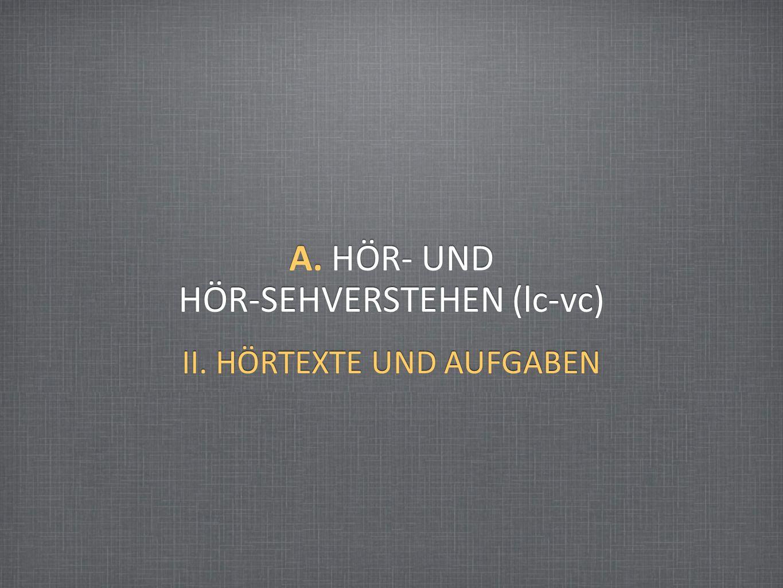 A. HÖR- UND HÖR-SEHVERSTEHEN (lc-vc) II. HÖRTEXTE UND AUFGABEN