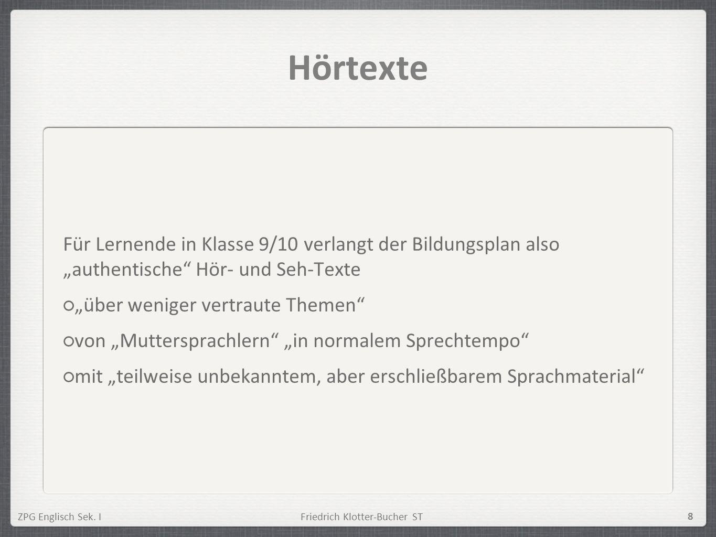 ZPG Englisch Sek. IFriedrich Klotter-Bucher ST 8 Hörtexte Für Lernende in Klasse 9/10 verlangt der Bildungsplan also authentische Hör- und Seh-Texte ü