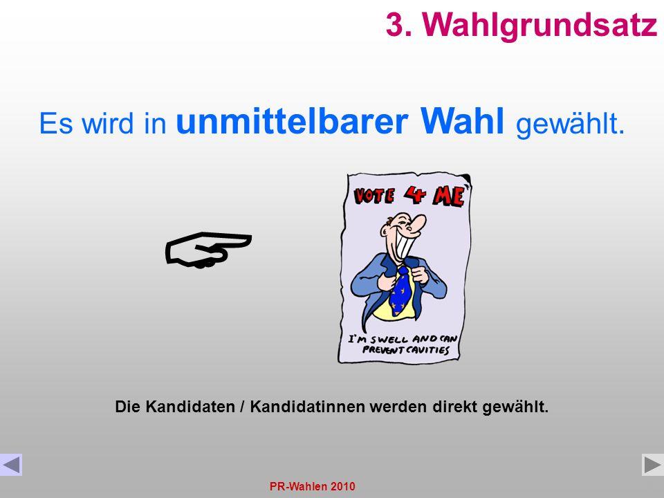 PR-Wahlen 201012 3. Wahlgrundsatz Es wird in unmittelbarer Wahl gewählt. Die Kandidaten / Kandidatinnen werden direkt gewählt.