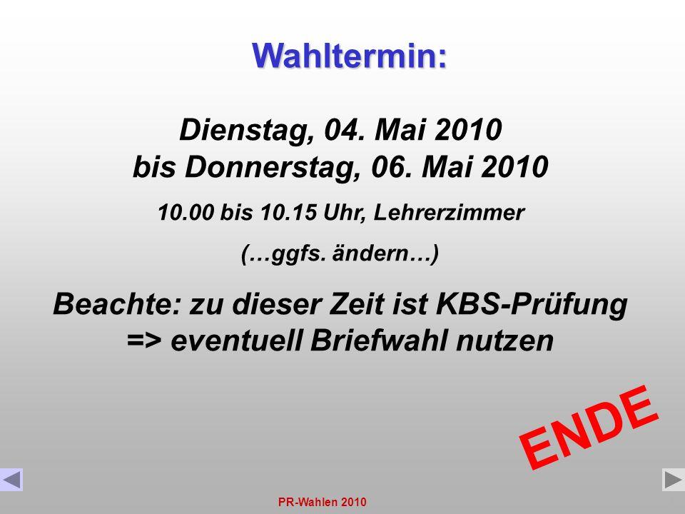 PR-Wahlen 201014 ENDE Wahltermin: Dienstag, 04. Mai 2010 bis Donnerstag, 06. Mai 2010 10.00 bis 10.15 Uhr, Lehrerzimmer (…ggfs. ändern…) Beachte: zu d