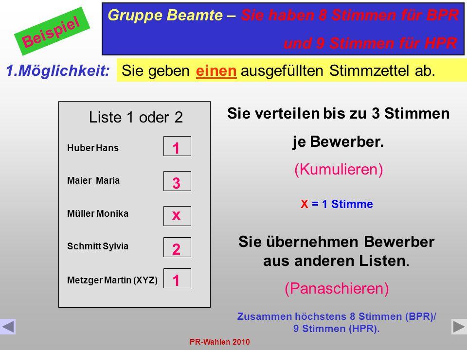 PR-Wahlen 20107 Liste 1 oder 2 Huber Hans Maier Maria Müller Monika Schmitt Sylvia Gruppe Beamte – Sie haben 8 Stimmen für BPR und 9 Stimmen für HPR B