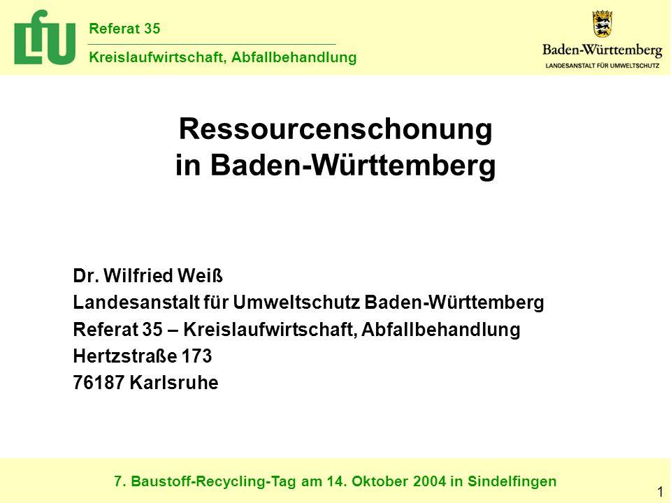 7. Baustoff-Recycling-Tag am 14. Oktober 2004 in Sindelfingen Referat 35 Kreislaufwirtschaft, Abfallbehandlung 1 Ressourcenschonung in Baden-Württembe