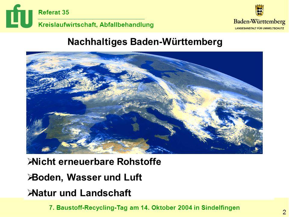 7. Baustoff-Recycling-Tag am 14. Oktober 2004 in Sindelfingen Referat 35 Kreislaufwirtschaft, Abfallbehandlung 2 Nachhaltiges Baden-Württemberg Nicht