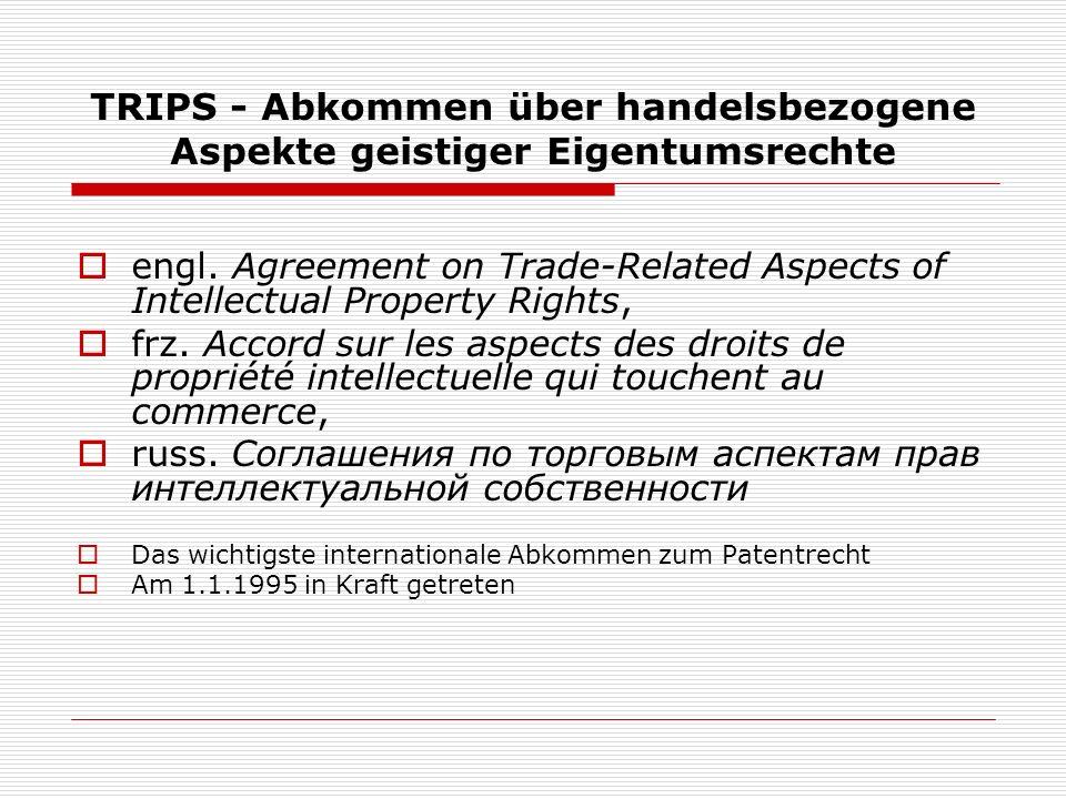 TRIPS - Abkommen über handelsbezogene Aspekte geistiger Eigentumsrechte engl. Agreement on Trade-Related Aspects of Intellectual Property Rights, frz.