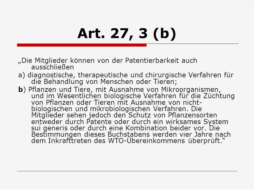 Art. 27, 3 (b) Die Mitglieder können von der Patentierbarkeit auch ausschließen a) diagnostische, therapeutische und chirurgische Verfahren für die Be