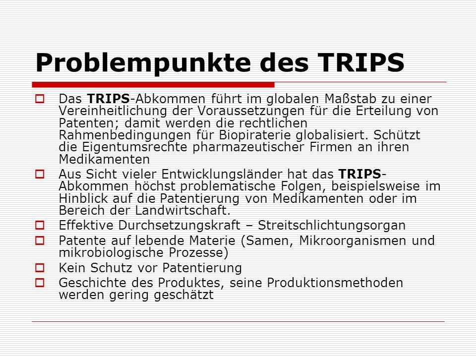 Problempunkte des TRIPS Das TRIPS-Abkommen führt im globalen Maßstab zu einer Vereinheitlichung der Voraussetzungen für die Erteilung von Patenten; da