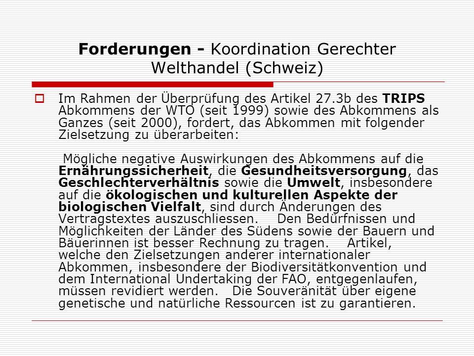 Forderungen - Koordination Gerechter Welthandel (Schweiz) Im Rahmen der Überprüfung des Artikel 27.3b des TRIPS Abkommens der WTO (seit 1999) sowie de