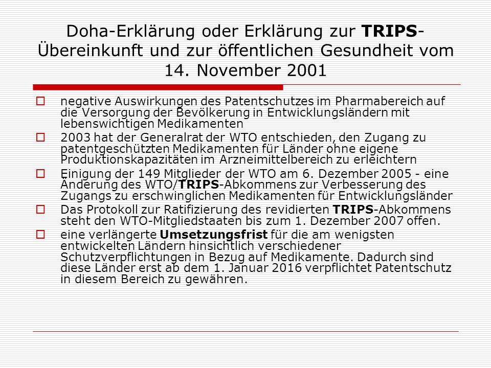 Doha-Erklärung oder Erklärung zur TRIPS- Übereinkunft und zur öffentlichen Gesundheit vom 14. November 2001 negative Auswirkungen des Patentschutzes i