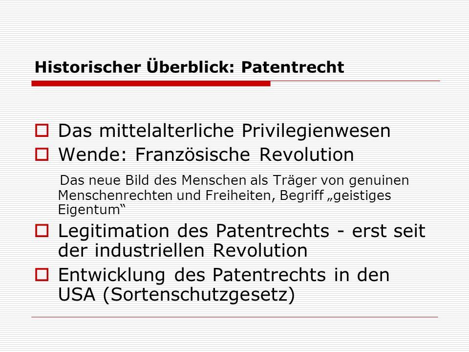 Historischer Überblick: Patentrecht Das mittelalterliche Privilegienwesen Wende: Französische Revolution Das neue Bild des Menschen als Träger von gen