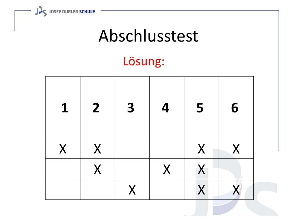 Abschlusstest Lösung: 1 2 3 4 5 6 XX XX X XX X XX