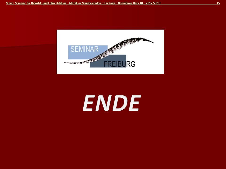 Staatl. Seminar für Didaktik und Lehrerbildung - Abteilung Sonderschulen – Freiburg – Begrüßung Kurs 18 - 2012/2013 15