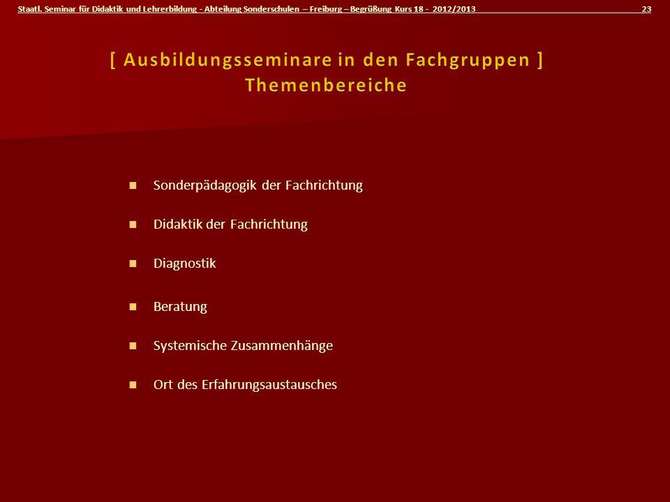 Staatl. Seminar für Didaktik und Lehrerbildung - Abteilung Sonderschulen – Freiburg – Begrüßung Kurs 18 - 2012/2013 23 Sonderpädagogik der Fachrichtun