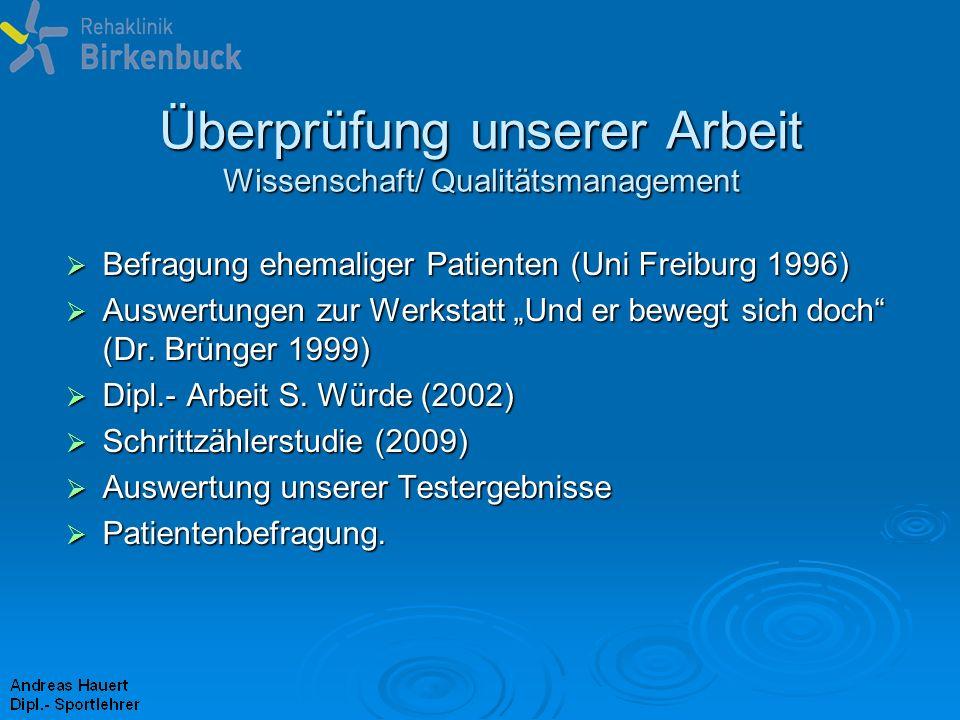 Überprüfung unserer Arbeit Wissenschaft/ Qualitätsmanagement Befragung ehemaliger Patienten (Uni Freiburg 1996) Befragung ehemaliger Patienten (Uni Fr