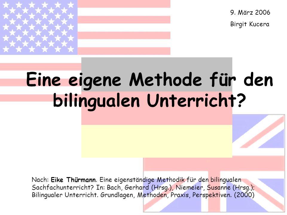 Eine eigene Methode für den bilingualen Unterricht? Nach: Eike Thürmann. Eine eigenständige Methodik für den bilingualen Sachfachunterricht? In: Bach,
