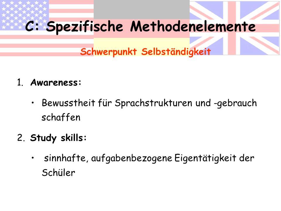 C: Spezifische Methodenelemente Schwerpunkt Selbständigkeit 1. Awareness: Bewusstheit für Sprachstrukturen und -gebrauch schaffen 2. Study skills: sin